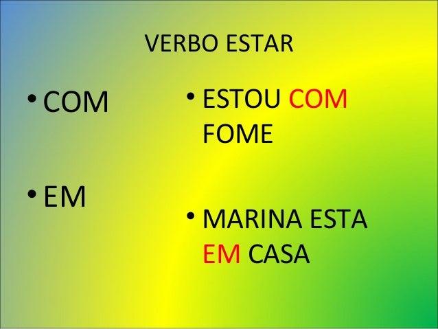 VERBO ESTAR •COM •EM • ESTOU COM FOME • MARINA ESTA EM CASA