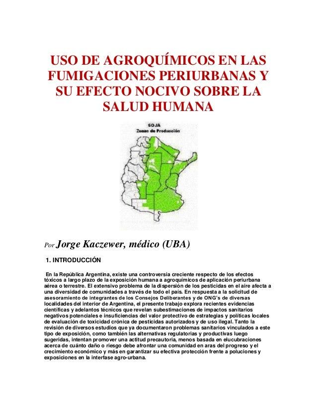 USO DE AGROQUÍMICOS EN LASFUMIGACIONES PERIURBANAS YSU EFECTO NOCIVO SOBRE LASALUD HUMANAPor Jorge Kaczewer, médico (UBA)1...