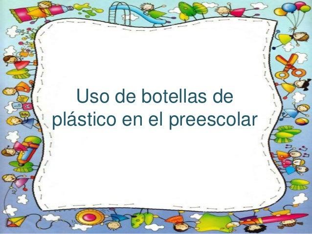 Uso de botellas de plástico en el preescolar