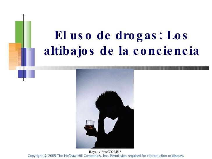 El uso de drogas: Los altibajos de la conciencia Copyright © 2005 The McGraw-Hill Companies, Inc. Permission required for ...