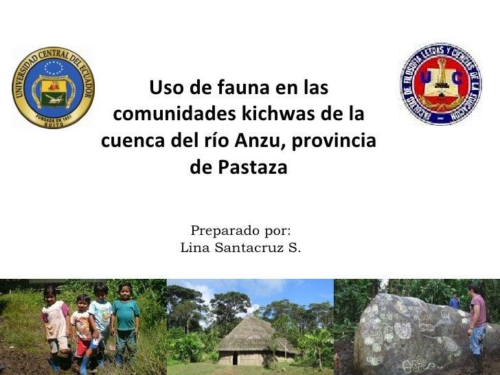 Uso de fauna en las comunidades kichwas de lacuenca del río Anzu, provincia         de Pastaza         Preparado por:     ...