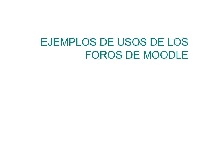 EJEMPLOS DE USOS DE LOS FOROS DE MOODLE