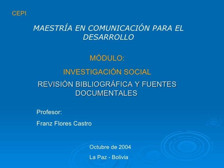 CEPI MÓDULO: INVESTIGACIÓN SOCIAL REVISIÓN BIBLIOGRÁFICA Y FUENTES DOCUMENTALES   MAESTRÍA EN COMUNICACIÓN PARA EL DESARRO...