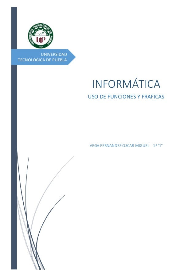 """UNIVERSIDAD TECNOLOGICA DE PUEBLA  INFORMÁTICA USO DE FUNCIONES Y FRAFICAS  VEGA FERNANDEZ OSCAR MIGUEL 1ª """"I"""""""