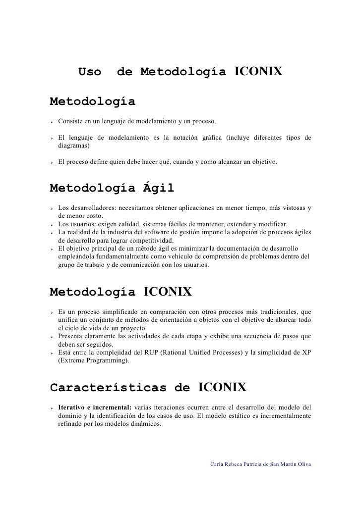 Uso          de Metodología ICONIX  Metodología  Consiste en un lenguaje de modelamiento y un proceso.   El lenguaje de mo...