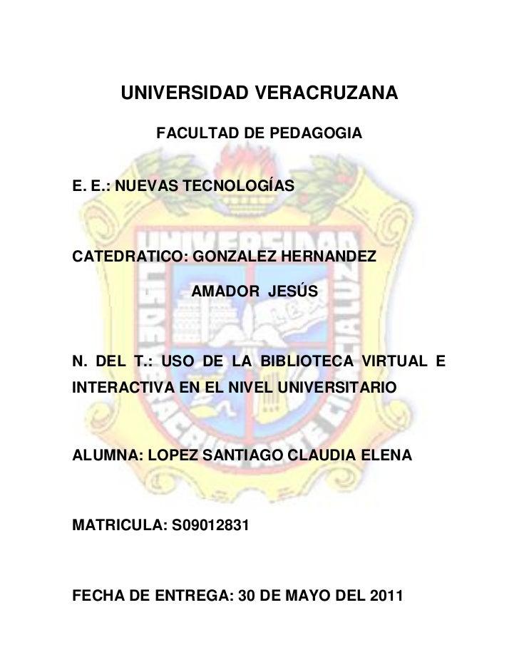 UNIVERSIDAD VERACRUZANA         FACULTAD DE PEDAGOGIAE. E.: NUEVAS TECNOLOGÍASCATEDRATICO: GONZALEZ HERNANDEZ             ...
