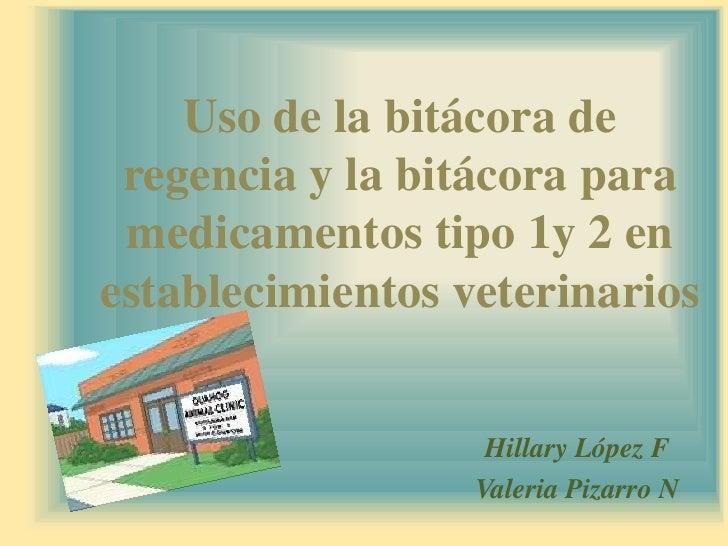 Uso de la bitácora de regencia y la bitácora de medicamentos tipo 1 y 2 en establecimientos veterinarios