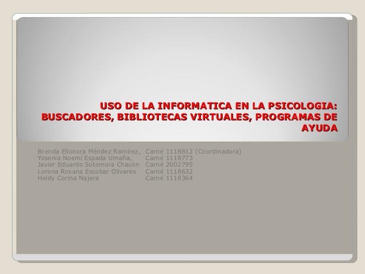 USO DE LA INFORMATICA EN LA PSICOLOGIA: BUSCADORES, BIBLIOTECAS VIRTUALES, PROGRAMAS DE AYUDA Brenda Elionora Méndez Ramír...
