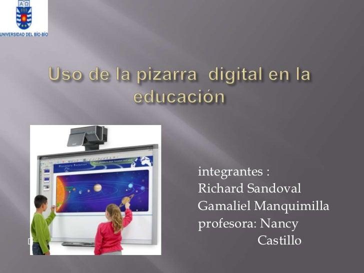 integrantes :    Richard Sandoval    Gamaliel Manquimilla    profesora: Nancy             Castillo