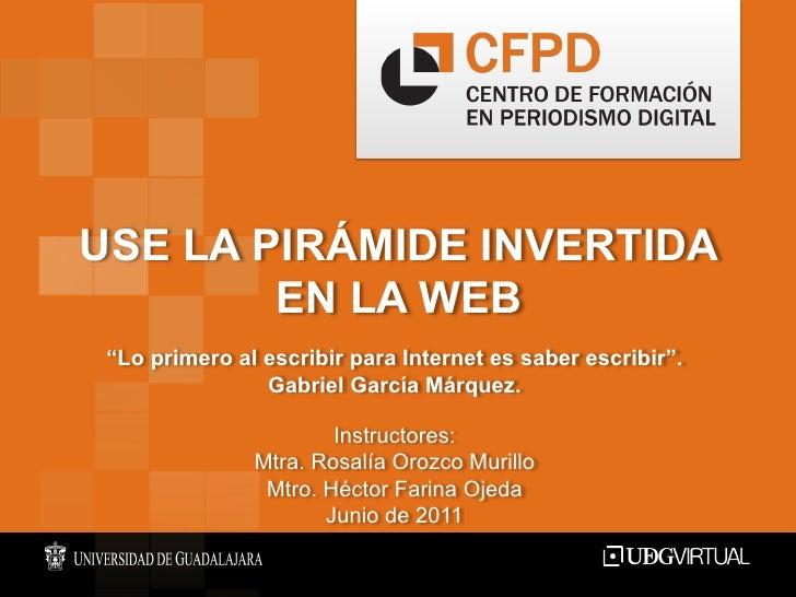 """USE LA PIRÁMIDE INVERTIDA        EN LA WEB """"Lo primero al escribir para Internet es saber escribir"""".                Gabrie..."""