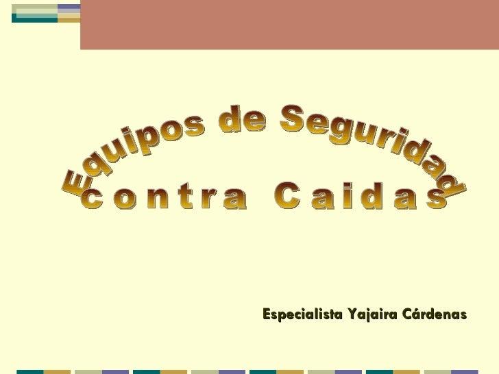 Equipos de Seguridad  contra Caidas Especialista Yajaira Cárdenas