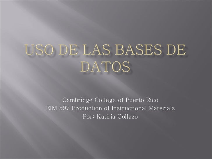 Cambridge College of Puerto Rico EIM 597 Production of Instructional Materials Por: Katiria Collazo