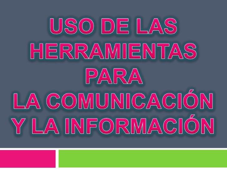 USO DE LAS HERRAMIENTAS PARA LA COMUNICACÓN Y LA INFORMACIÓN