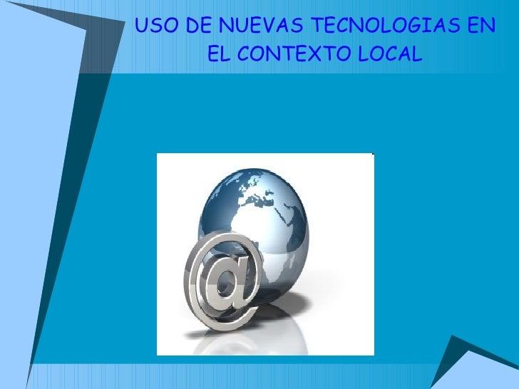 USO DE NUEVAS TECNOLOGIAS EN EL CONTEXTO LOCAL