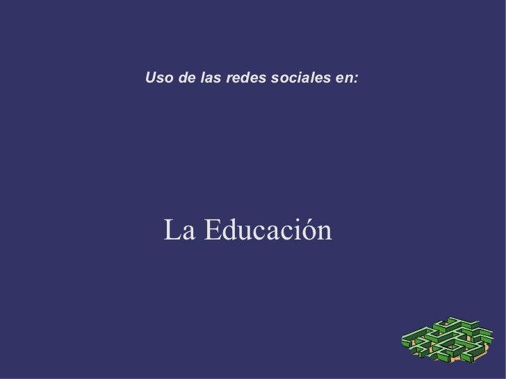 Uso de las redes sociales en:  La Educación