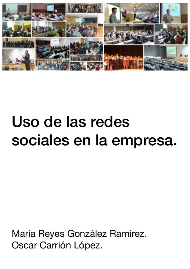Uso de las redes sociales en la empresa. María Reyes González Ramírez. Oscar Carrión López.