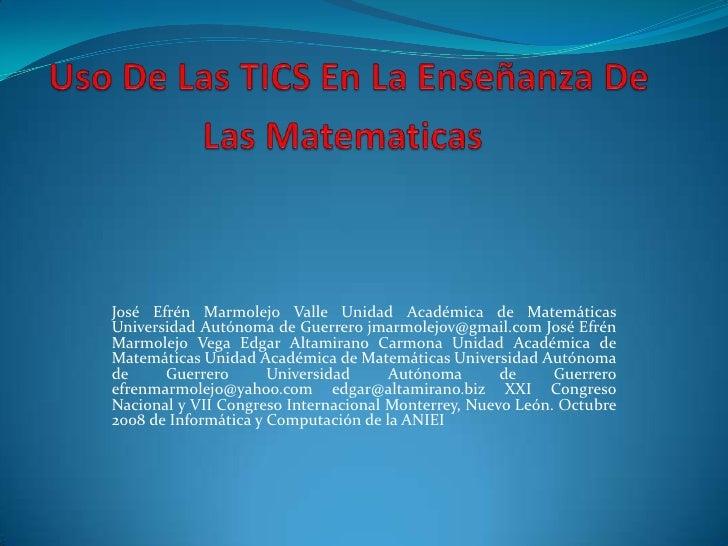 José Efrén Marmolejo Valle Unidad Académica de MatemáticasUniversidad Autónoma de Guerrero jmarmolejov@gmail.com José Efré...