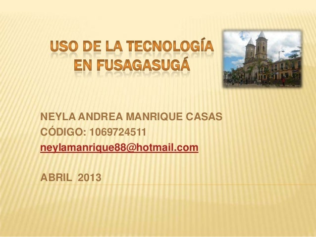 NEYLA ANDREA MANRIQUE CASASCÓDIGO: 1069724511neylamanrique88@hotmail.comABRIL 2013