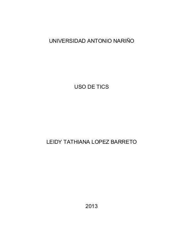 UNIVERSIDAD ANTONIO NARIÑO USO DE TICS LEIDY TATHIANA LOPEZ BARRETO 2013