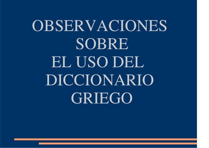 OBSERVACIONES     SOBRE  EL USO DEL DICCIONARIO    GRIEGO