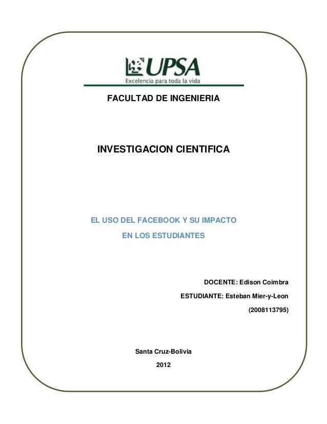 FACULTAD DE INGENIERIA INVESTIGACION CIENTIFICAEL USO DEL FACEBOOK Y SU IMPACTO      EN LOS ESTUDIANTES                   ...