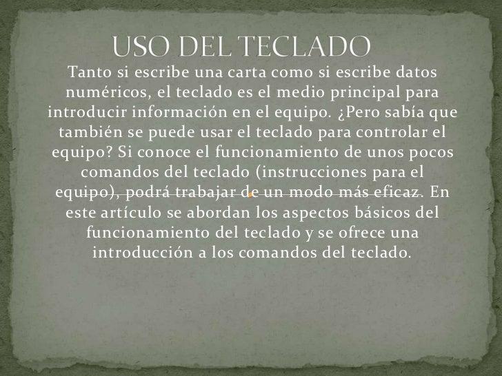 USO DEL TECLADO<br />Tanto si escribe una carta como si escribe datos numéricos, el teclado es el medio principal para int...