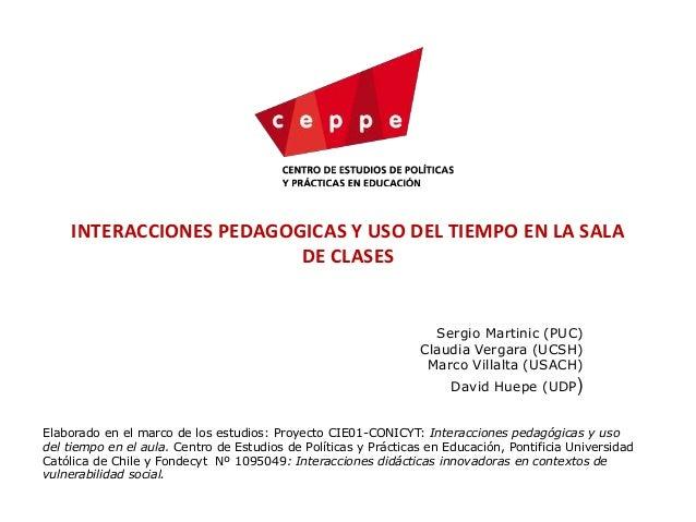 INTERACCIONES PEDAGOGICAS Y USO DEL TIEMPO EN LA SALA DE CLASES Sergio Martinic (PUC) Claudia Vergara (UCSH) Marco Villalt...