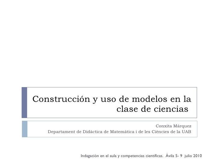 Construcción y uso de modelos en la clase de ciencias  Conxita Márquez Departament de Didàctica de Matemàtica i de les Ciè...