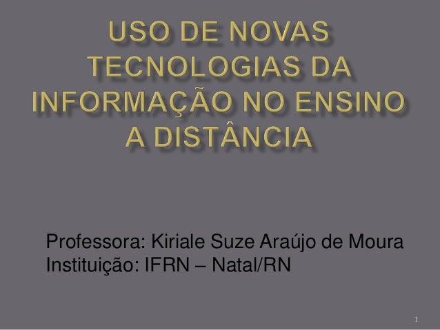 1 Professora: Kiriale Suze Araújo de Moura Instituição: IFRN – Natal/RN