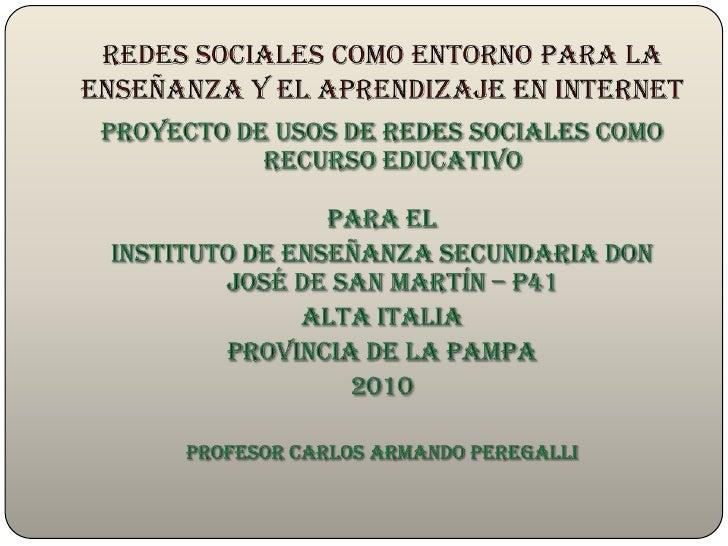 Redes Sociales como entorno para la enseñanza y el aprendizaje en Internet<br />PROYECTO DE USOS DE REDES SOCIALES COMO RE...