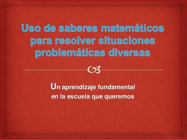 Uso de saberes matemáticos para resolver problemas