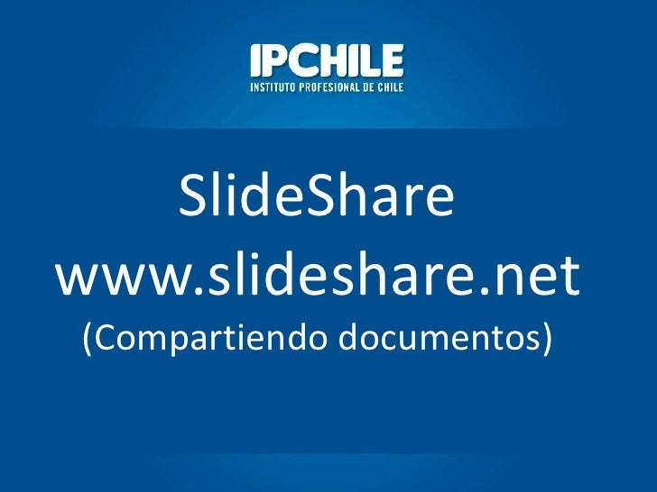 SlideSharewww.slideshare.net(Compartiendo documentos)