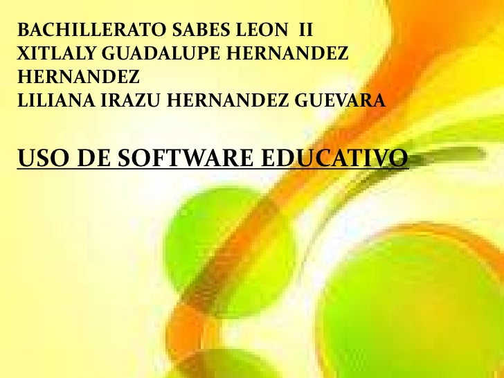 BACHILLERATO SABES LEON IIXITLALY GUADALUPE HERNANDEZHERNANDEZLILIANA IRAZU HERNANDEZ GUEVARAUSO DE SOFTWARE EDUCATIVO