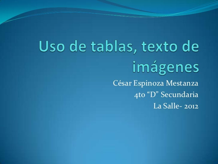 "César Espinoza Mestanza      4to ""D"" Secundaria            La Salle- 2012"