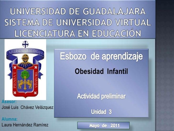 Universidad de Guadalajarasistema de universidad virtualLicenciatura en educación<br />Esbozo  de aprendizaje<br />Obesida...
