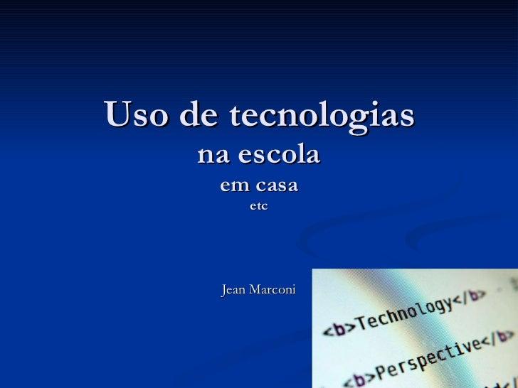 Uso de tecnologias na escola em casa etc Jean Marconi