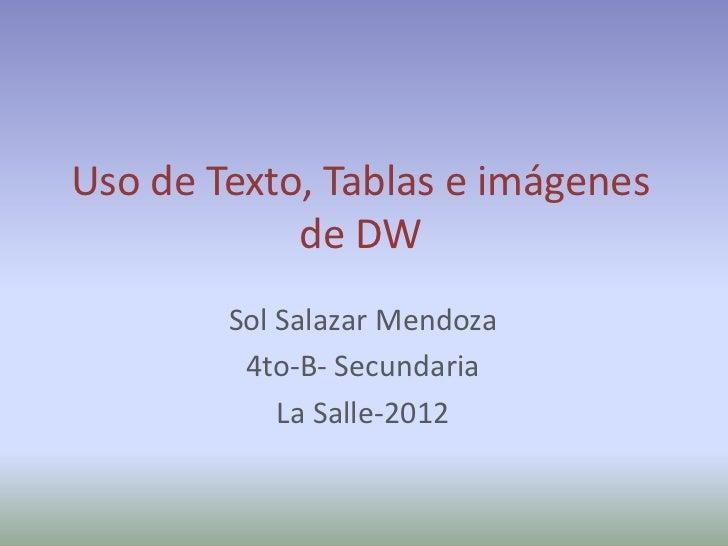 Uso de Texto, Tablas e imágenes            de DW        Sol Salazar Mendoza         4to-B- Secundaria            La Salle-...
