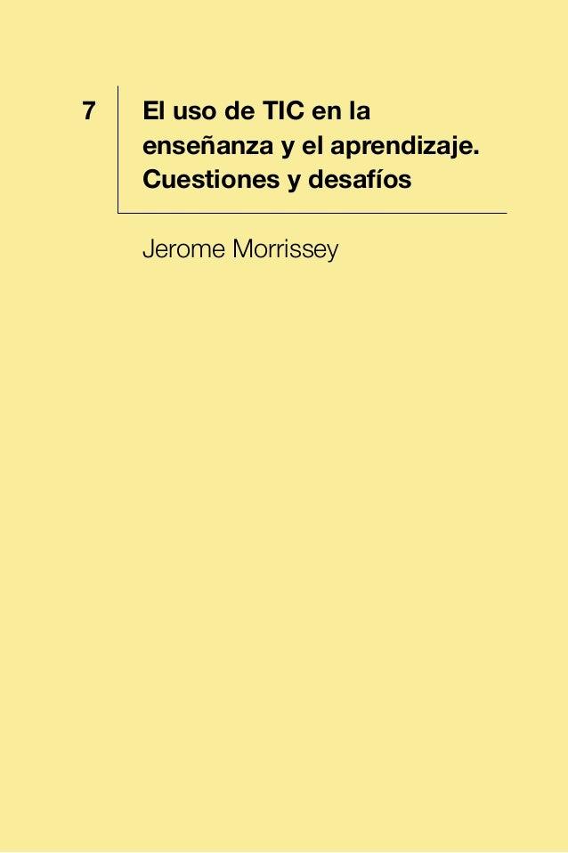 1 El uso de TIC en la enseñanza y el aprendizaje. Cuestiones y desafíos Jerome Morrissey 7