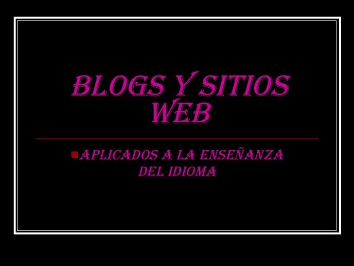 blogs y sitios web <ul><li>Aplicados a la enseñanza del idioma </li></ul>