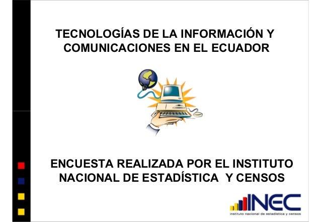 TECNOLOGÍAS DE LA INFORMACIÓN Y COMUNICACIONES EN EL ECUADOR ENCUESTA REALIZADA POR EL INSTITUTO NACIONAL DE ESTADÍSTICA Y...