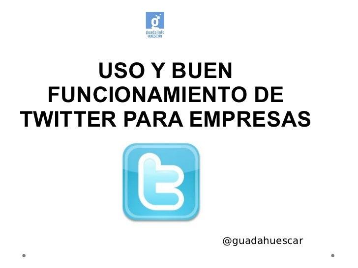 USO Y BUEN  FUNCIONAMIENTO DETWITTER PARA EMPRESAS              @guadahuescar