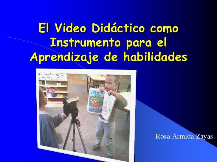 El Video Didáctico como Instrumento para el Aprendizaje de habilidades<br />Rosa Armida Zayas<br />