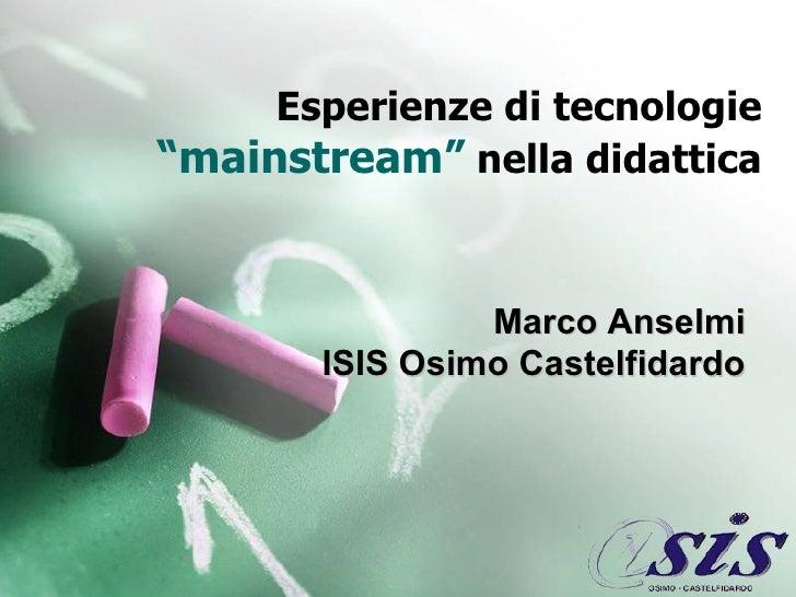 "Esperienze di tecnologie  ""mainstream""  nella didattica Marco Anselmi ISIS Osimo Castelfidardo"