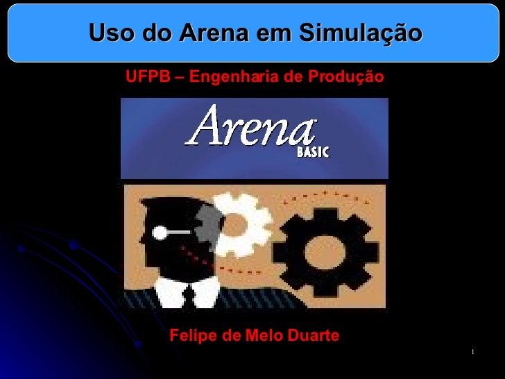 Uso do Arena em Simulação UFPB – Engenharia de Produção Felipe de Melo Duarte