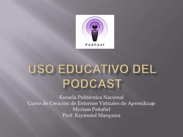 Uso Educativo del Podcast<br />Escuela Politécnica Nacional<br />Curso de Creación de Entornos Virtuales de Aprendizaje <b...