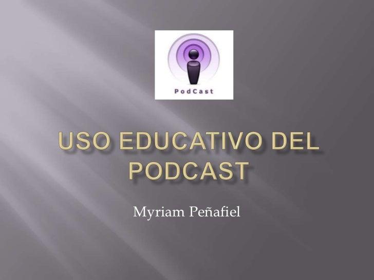 Uso Educativo del Podcast<br />Myriam Peñafiel<br />