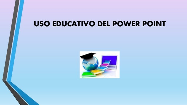 USO EDUCATIVO DEL POWER POINT