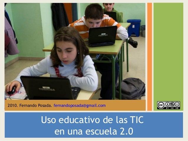 Uso educativo de las TIC en una escuela 2.0 2010. Fernando Posada. fernandoposada@gmail.com