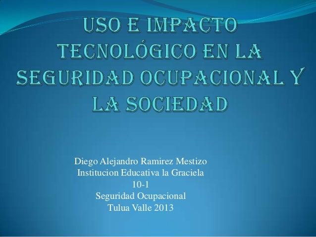 Diego Alejandro Ramirez Mestizo Institucion Educativa la Graciela 10-1 Seguridad Ocupacional Tulua Valle 2013