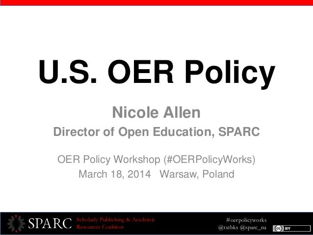 #oerpolicyworks @txtbks @sparc_na Scholarly Publishing & Academic Resources Coalition U.S. OER Policy Nicole Allen Directo...